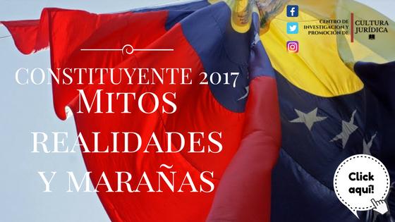 Constituyente 2017 (Mitos, realidades y otras marañas)
