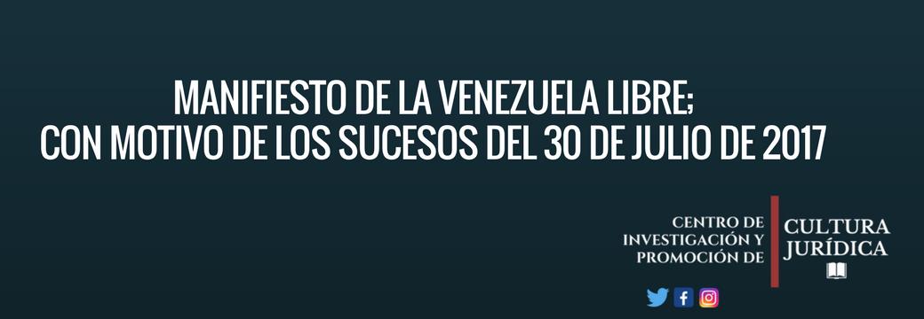 MANIFIESTO DE LA VENEZUELA LIBRE; CON MOTIVO DE LOS SUCESOS DEL 30 DE JULIO DE 2017