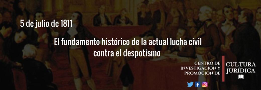 5 de julio de 1811; El fundamento histórico de la actual lucha civil contra el despotismo