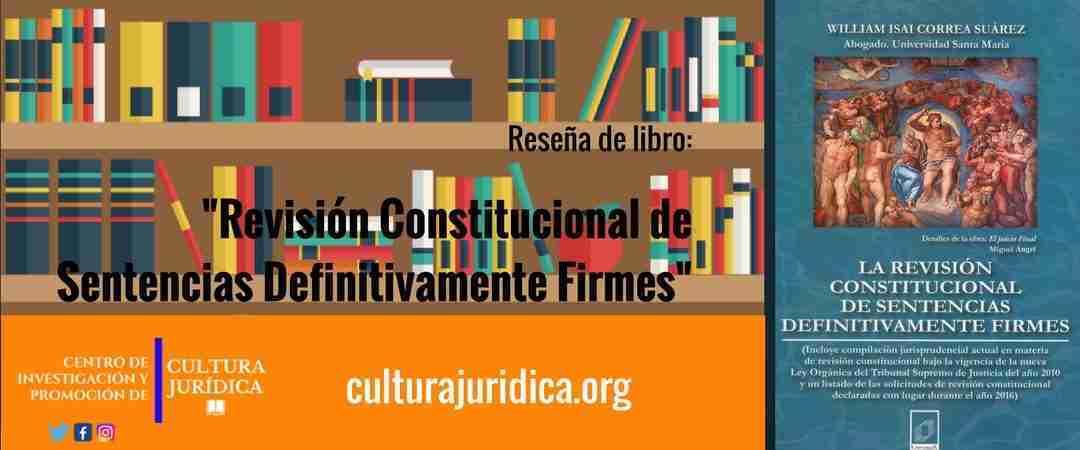 Reseña de Libro: Revisión Constitucional de Sentencias Definitivamente Firmes