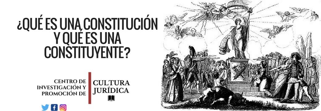 ¿Qué es una Constitución y qué es una constituyente?