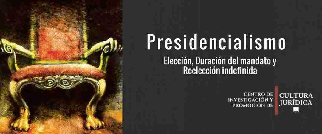 Consideraciones acerca de la Presidencia de la República Venezolana; Elección, Duración del mandato y Reelección indefinida
