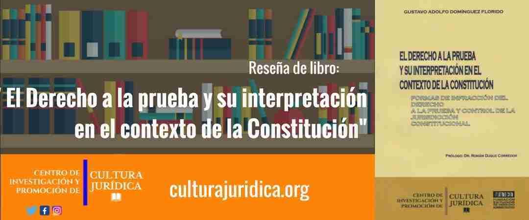 Reseña: El Derecho a la prueba y su interpretación en el contexto de la Constitución