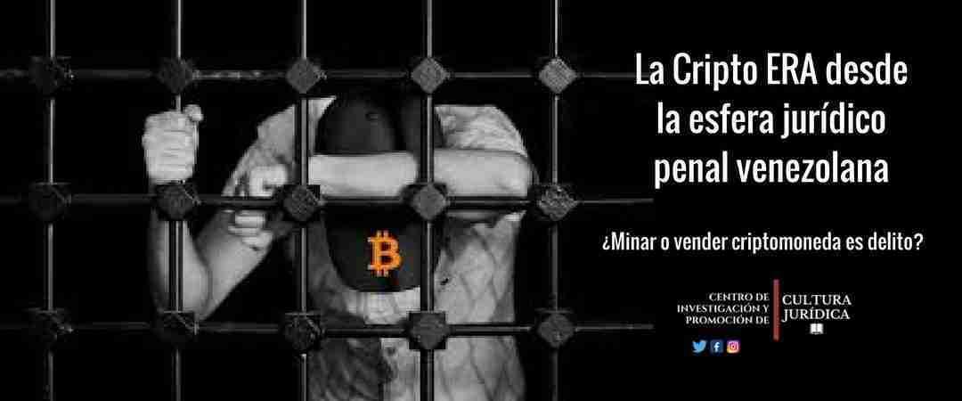 La Cripto ERA desde la esfera jurídico penal venezolana ¿Minar o vender criptomoneda es delito?