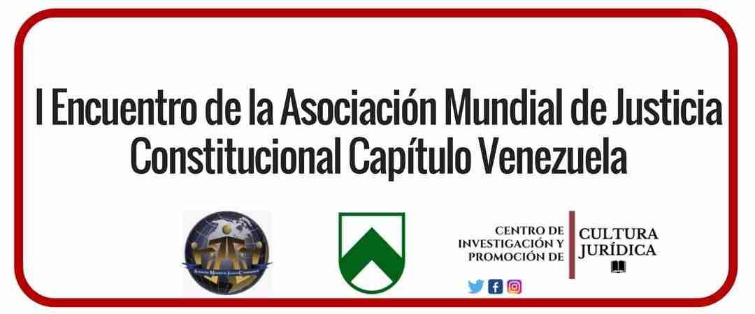 (Vídeos) I Encuentro de la Asociación Mundial de Justicia Constitucional Capítulo Venezuela