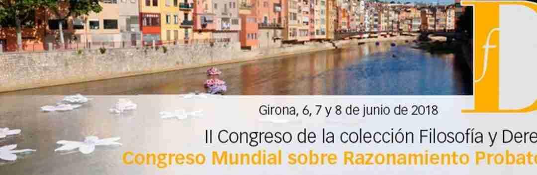Congreso Mundial de Razonamiento Probatorio; Girona (España) 6-8 junio 2018