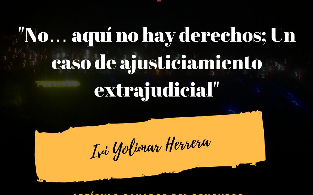 No aquí no hay derechos; Un caso de ajusticiamiento extrajudicial (Artículo Ganador Concurso Cultura Jurídica va a la Universidad)